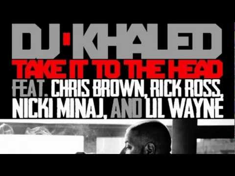 DJ Khaled  Take It To The Head ft Chris Brown, Rick Ross, Nicki Minaj & Lil Wayne
