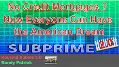 Housing Bubble 2.0  - Sub Prime 2.0 ? Will No Credit Loans Push the Housing Market Over the Edge ?