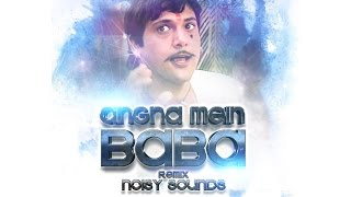 Angna Mein Baba | Noisy Sounds Remix | NS