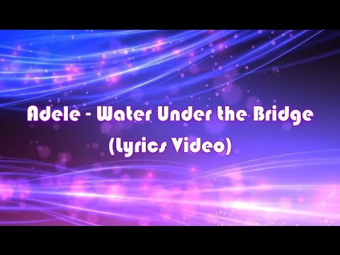 Adele -  Water Under the Bridge (Lyrics Video) [Adele]