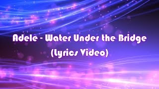 adele water under the bridge lyrics video adele