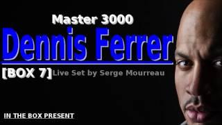 DENNIS FERRER - MASTER 3000  BOX 7 - HQ