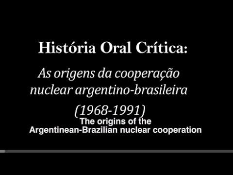 The Origins of Nuclear Cooperation: a Critical Oral History of Argentina and Brazil