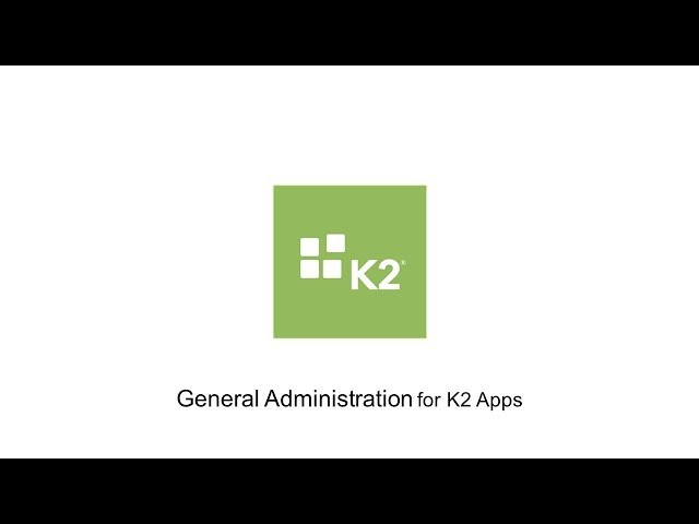 How-To: General Administration for K2 Apps