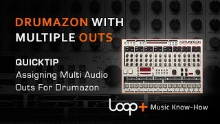 D16 Drumazon With Multiple Outputs - Loop+ Quick Tip
