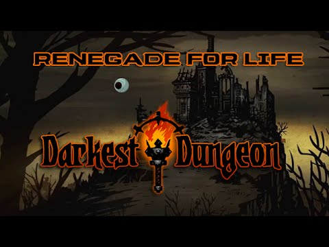 Renegade For Life: The Darkest Dungeon