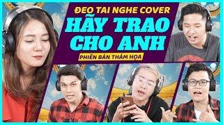 Đeo tai nghe và hát Hãy Trao Cho Anh : Phiên bản thảm hoạ phá nát hit Sơn Tùng !
