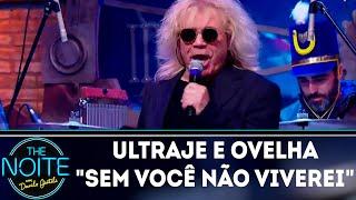 Ultraje a Rigor e Ovelha cantam Sem Você não Viverei | The Noite (04/09/18)