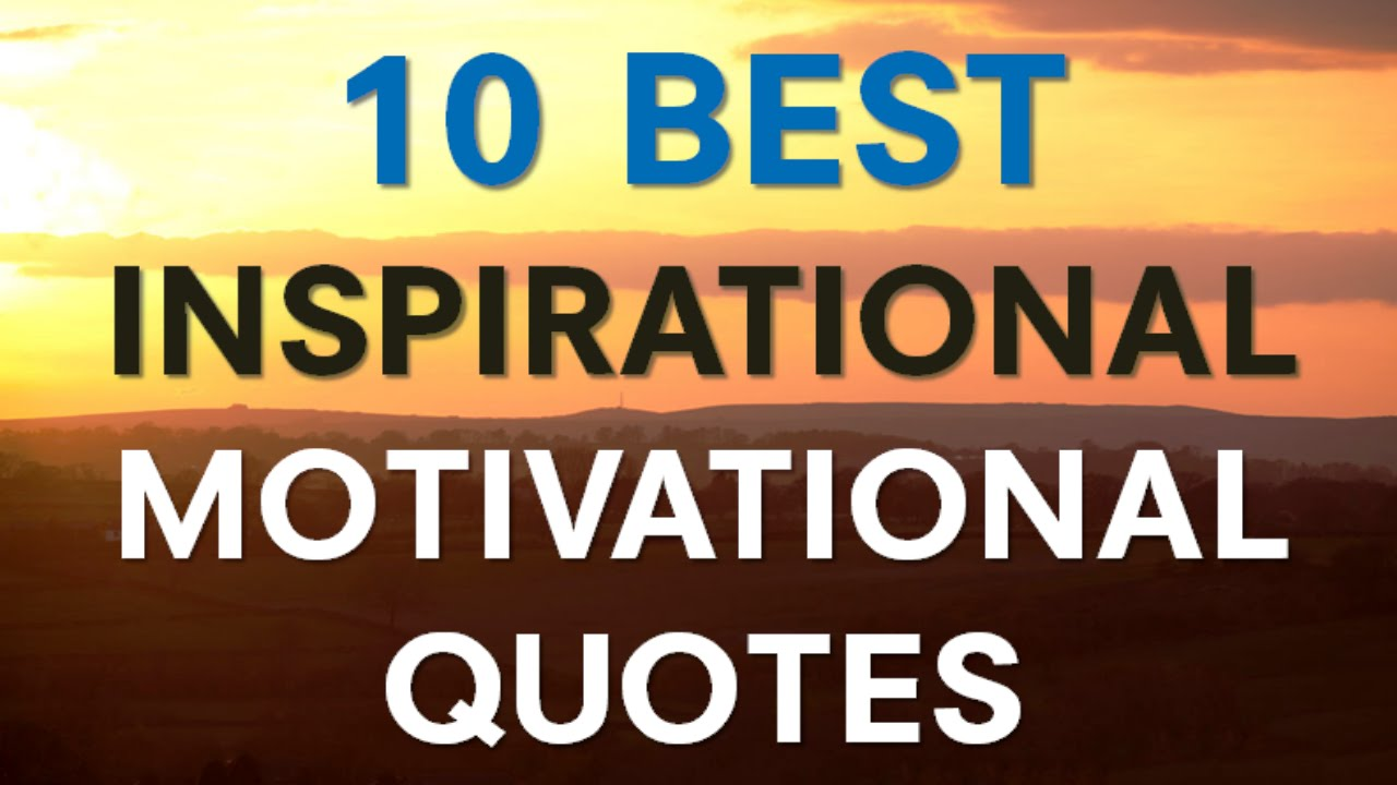 Inspirational Motivational Quotes Inspirational Motivational Quotes  10 Best Inspirational