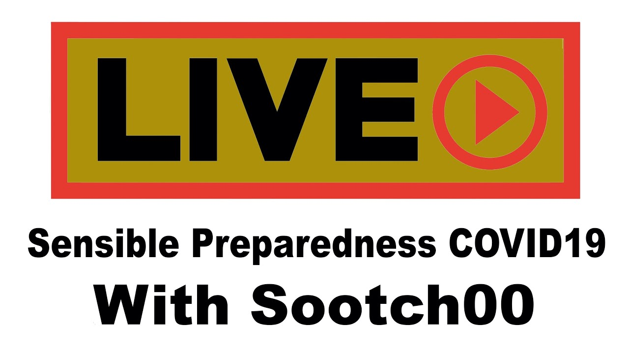 COVID19 Prepping - Live with Sootch00