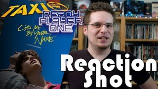 Reaction Shot #4 - Call Me By Your Name/Ready Player One/Taxi 5