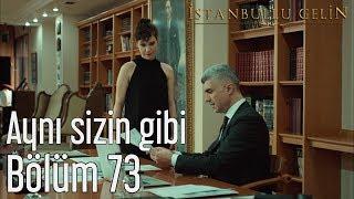 İstanbullu Gelin 73. Bölüm - Aynı Sizin Gibi