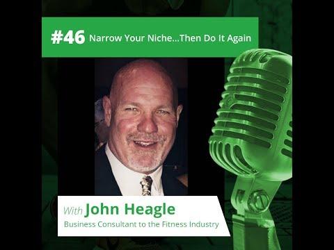 Episode 46 - John Heagle - Narrow Your Niche...Then Do It Again