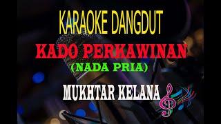 Karaoke Kado Perkawinan Nada Pria - Mukhtar Kelana (Karaoke Dangdut Tanpa Vocal)