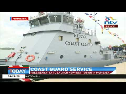 President Kenyatta to launch the Kenya Coast Guard Service in Mombasa
