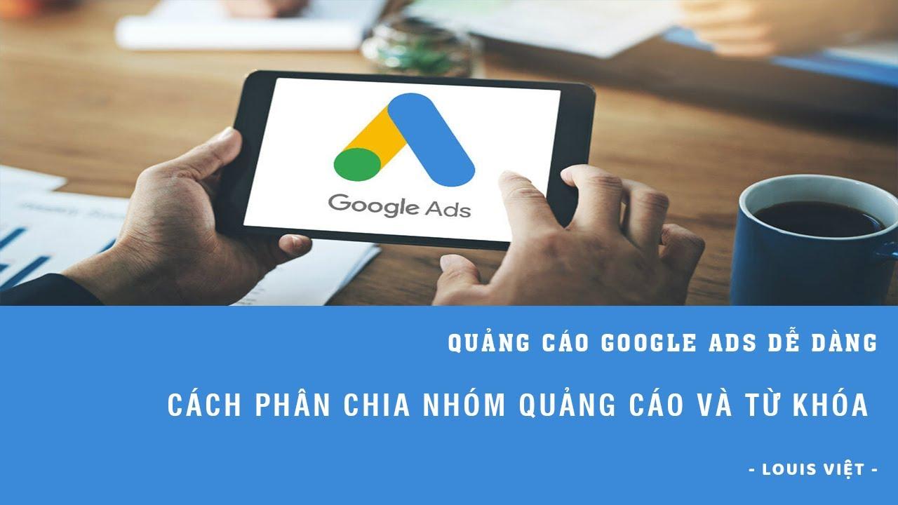 Cách Phân Chia Nhóm Quảng Cáo Và Từ Khóa Hợp Lý Dùng Cho Chiến Dịch Google Ads