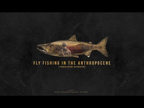 Fly Fishing in the Anthropocene | Documentary 2017