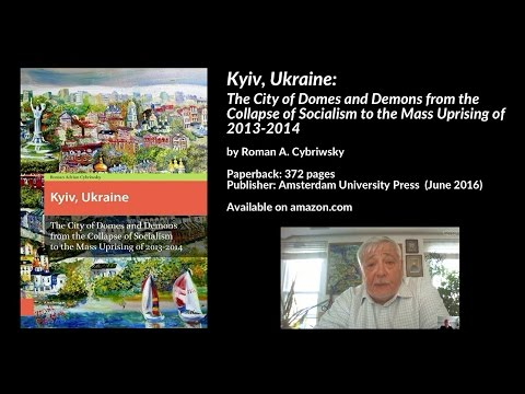 Kyiv, Ukraine: City of Domes & Demons from the Collapse of Socialism to Maidan
