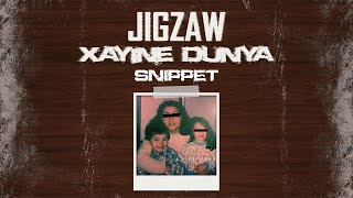 Jigzaw - XAYINE DUNYA SNIPPET (OFFICIAL VIDEO)