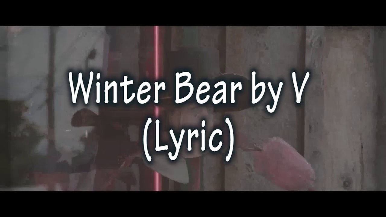 winter bear by v lyric youtube. Black Bedroom Furniture Sets. Home Design Ideas