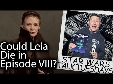 Will Leia Die In Star Wars The Last Jedi? - Star Wars Talk Tuesdays