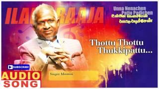 Thottu Thottu Song | Unna Nenachen Pattu Padichen Tamil Movie Songs | Karthik | Sasikala | Ilayaraja