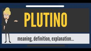 What is PLUTINO? What does PLUTINO mean? PLUTINO meaning, definition & explanation