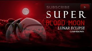 Countdown to SUPER Blood Moon Lunar Eclipse