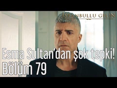 İstanbullu Gelin 79. Bölüm - Esma Sultan'dan Şok Tepki!