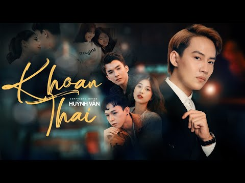Khoan Thai - Huỳnh Văn | MUSIC VIDEO OFFICIAL