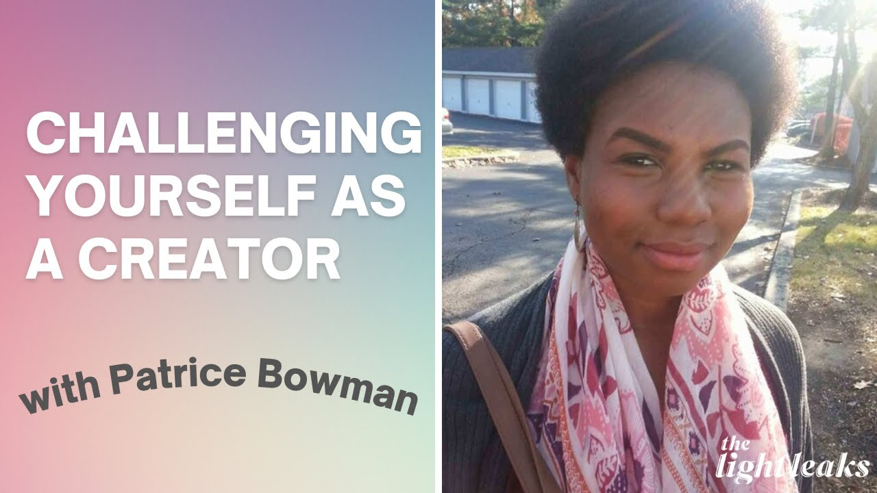 Patrice Bowman on Challenging Yourself As a Creator