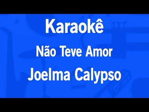 Karaokê Não Teve Amor - Joelma