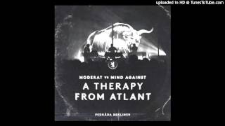 Moderat vs Mind Against - A Therapy from Atlant (Pedräda Berliner Mashup)