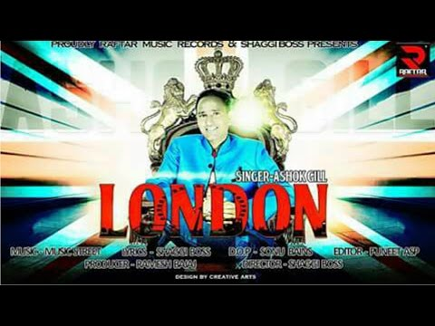 LONDON*ASHOK GILL*NEW PUNJABI SONG*OFFICIAL FULL VIDEO HD*RAFTAR MUSIC RECORDS & SHAGGI BOSS