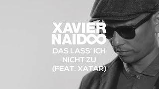 Xavier Naidoo - Das lass' ich nicht Zu feat. Xatar (Radio Rap Cut)