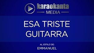 Karaokanta - Emmanuel - Esa Triste Guitarra