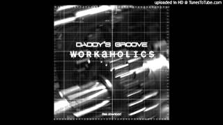 Daddys Groove - Workaholics (Original Mix)