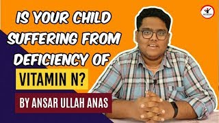 Is your child suffering from deficiency of Vitamin N? | Ansar Ullah Anas | Influocial.