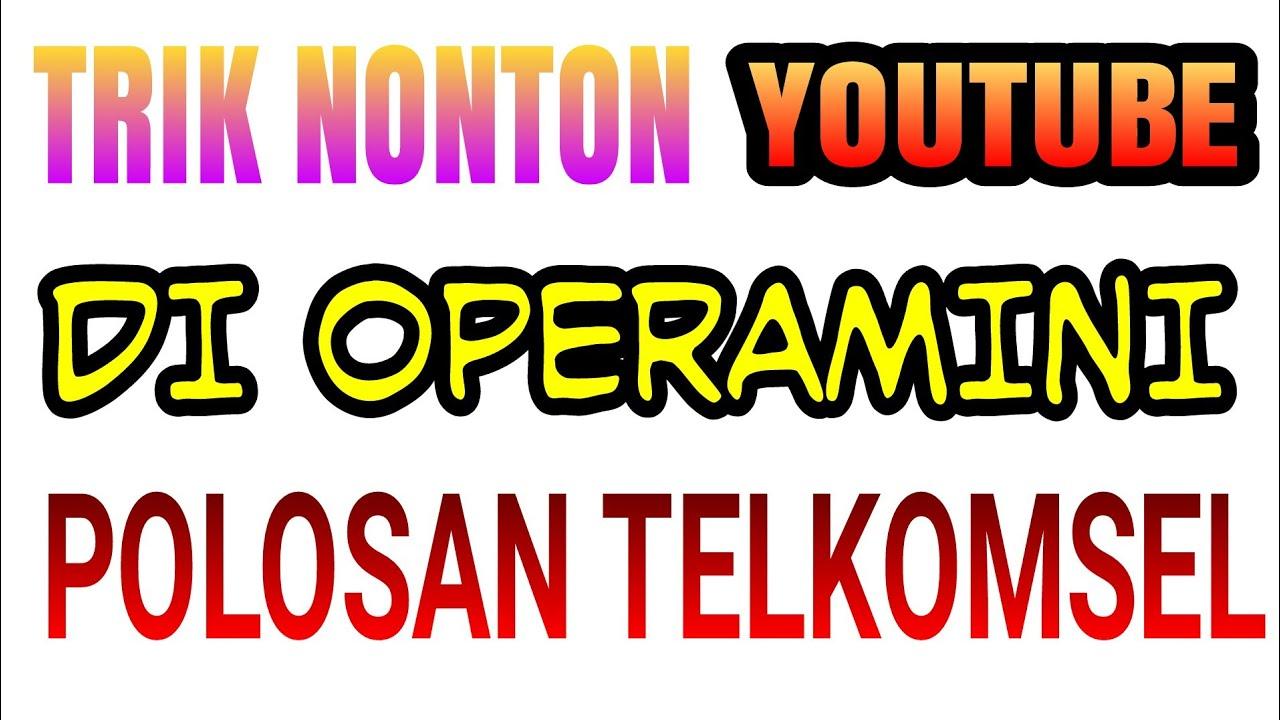 Tutorial Cara Nonton Youtube Di Aplikasi Operamini Telkomsel