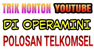 TUTORIAL CARA NONTON YOUTUBE DI APLIKASI OPERAMINI TELKOMSEL (tutorial polosan)