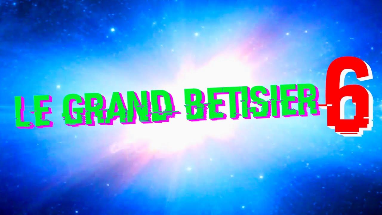 LE GRAND BÊTISIER #6