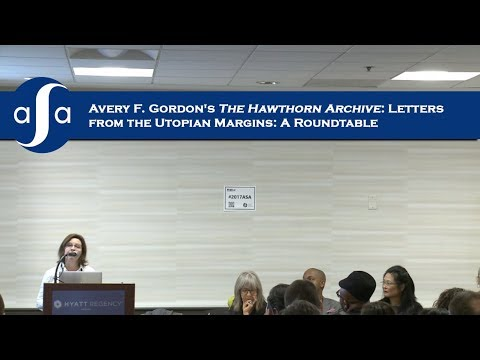 #2017ASA -  Avery F. Gordon's The Hawthorn Archive: Letters from the Utopian Margins: A Roundtable