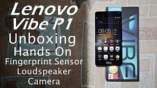 Lenovo Vibe P1 Unboxing & Hands On Fingerprint Scanner, Camera, Loudspeaker
