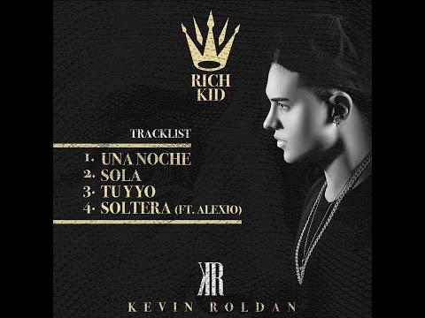 Kevin Roldan - Sola , Soltera (Ft. Alexio) , Tu Y Yo , Una Noche (Rich Kid Mix-Tape)