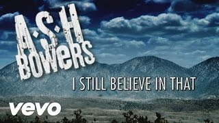 Ash Bowers – I Still Believe In That Video Thumbnail