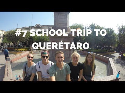 #7 SCHOOL TRIP TO QUERÉTARO