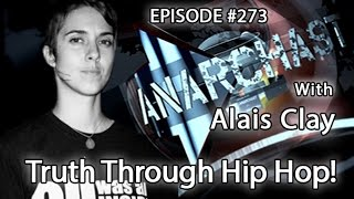 Anarchast Ep.273 Alais Clay:  Truth Through Hip Hop!
