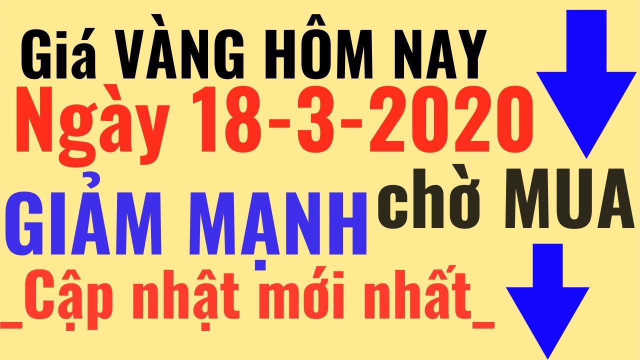 Giá Vàng ngày Hôm Nay -18/3/2020 Giảm Mạnh vàng SJC 9999 24k PNJ DOJI, tý giá ngoại tệ USD đô
