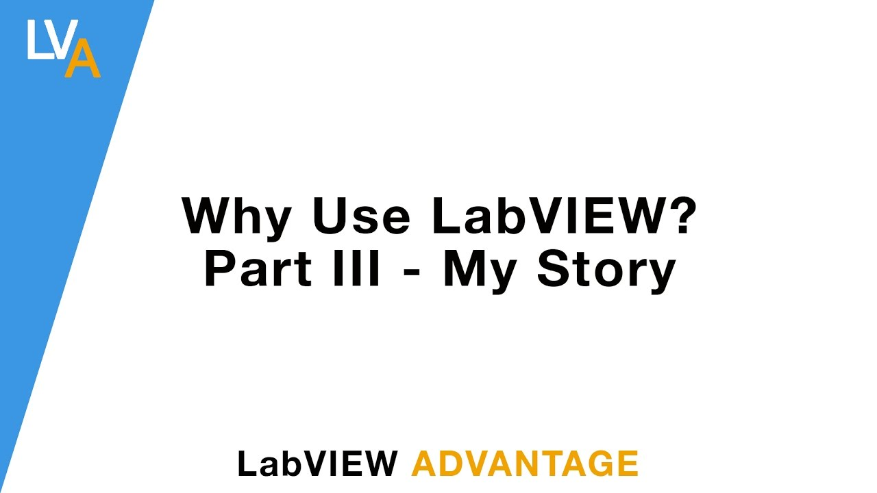 Why Use LabVIEW? Part III – My Story