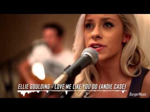 Ellie Goulding-Love Me Like You Do (Andie Case)